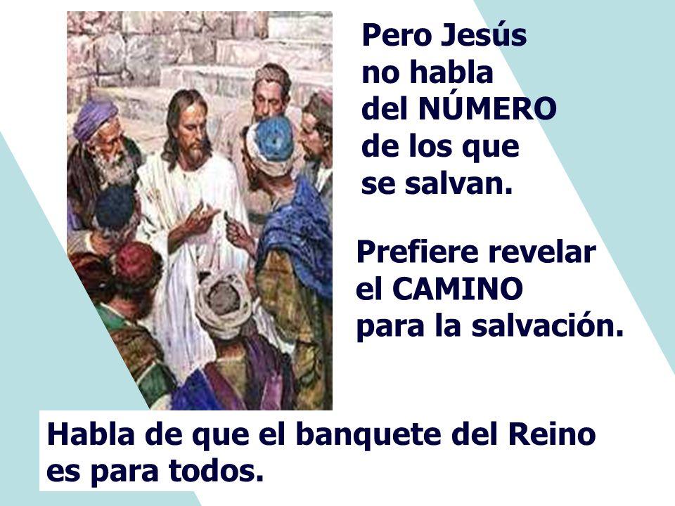 Pero Jesús no habla del NÚMERO de los que se salvan.