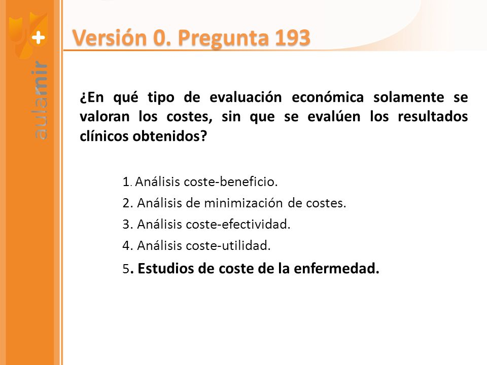 Versión 0. Pregunta 193 ¿En qué tipo de evaluación económica solamente se valoran los costes, sin que se evalúen los resultados clínicos obtenidos