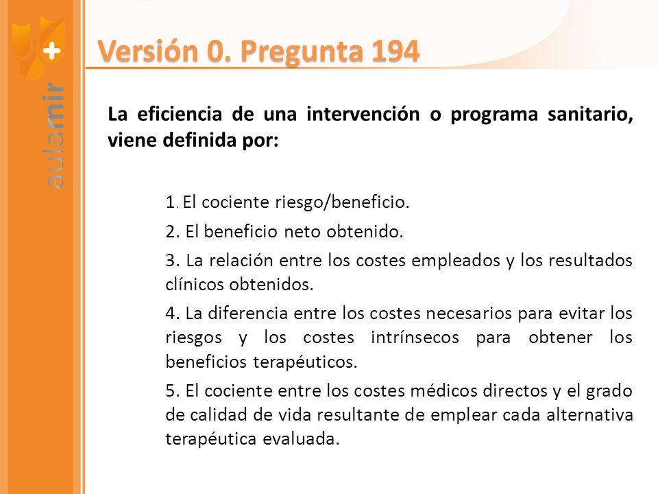 Versión 0. Pregunta 194 La eficiencia de una intervención o programa sanitario, viene definida por: