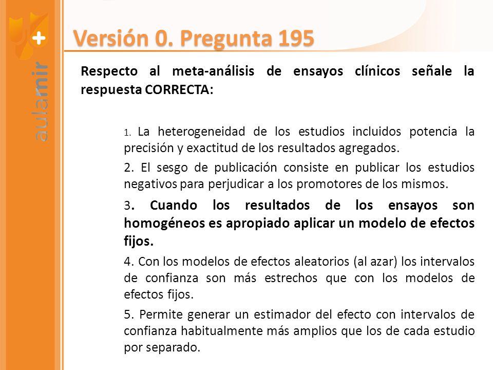 Versión 0. Pregunta 195 Respecto al meta-análisis de ensayos clínicos señale la respuesta CORRECTA: