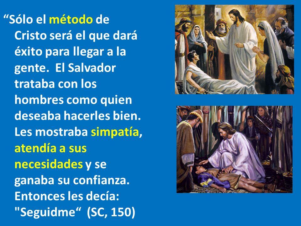 Sólo el método de Cristo será el que dará éxito para llegar a la gente.