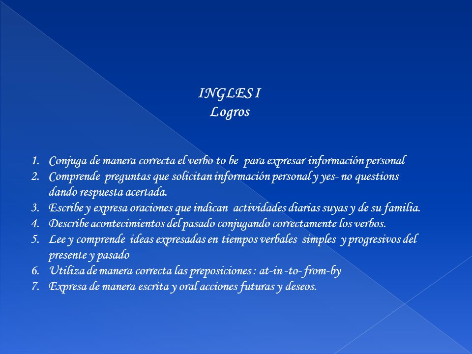 INGLES I Logros. Conjuga de manera correcta el verbo to be para expresar información personal.