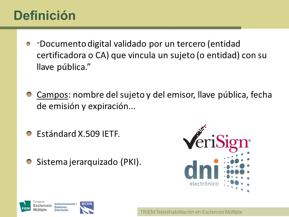 Definición Documento digital validado por un tercero (entidad certificadora o CA) que vincula un sujeto (o entidad) con su llave pública.