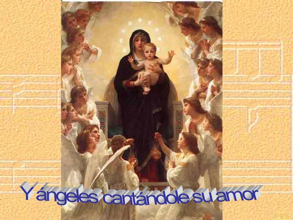 Y ángeles cantándole su amor