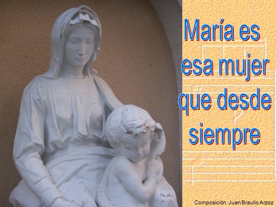María es esa mujer que desde siempre Composición :Juan Braulio Arzoz