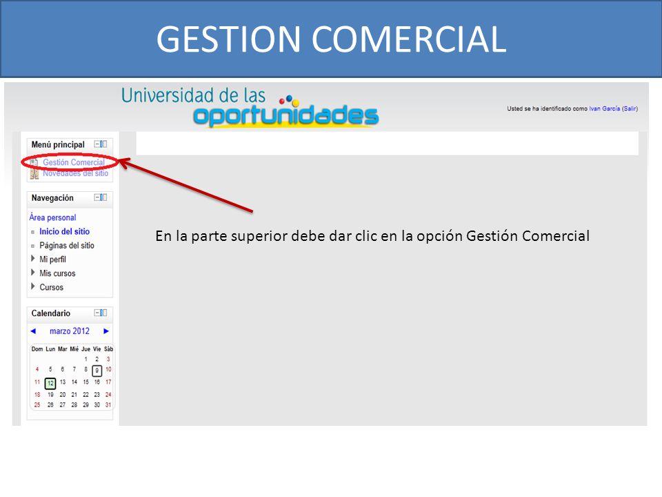 GESTION COMERCIAL En la parte superior debe dar clic en la opción Gestión Comercial