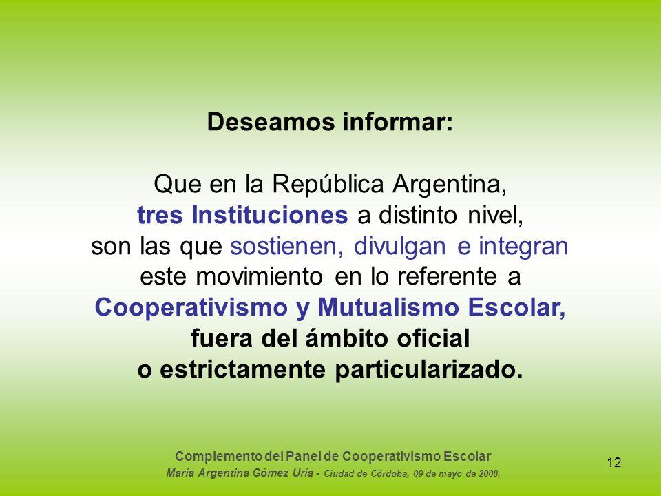 Que en la República Argentina, tres Instituciones a distinto nivel,