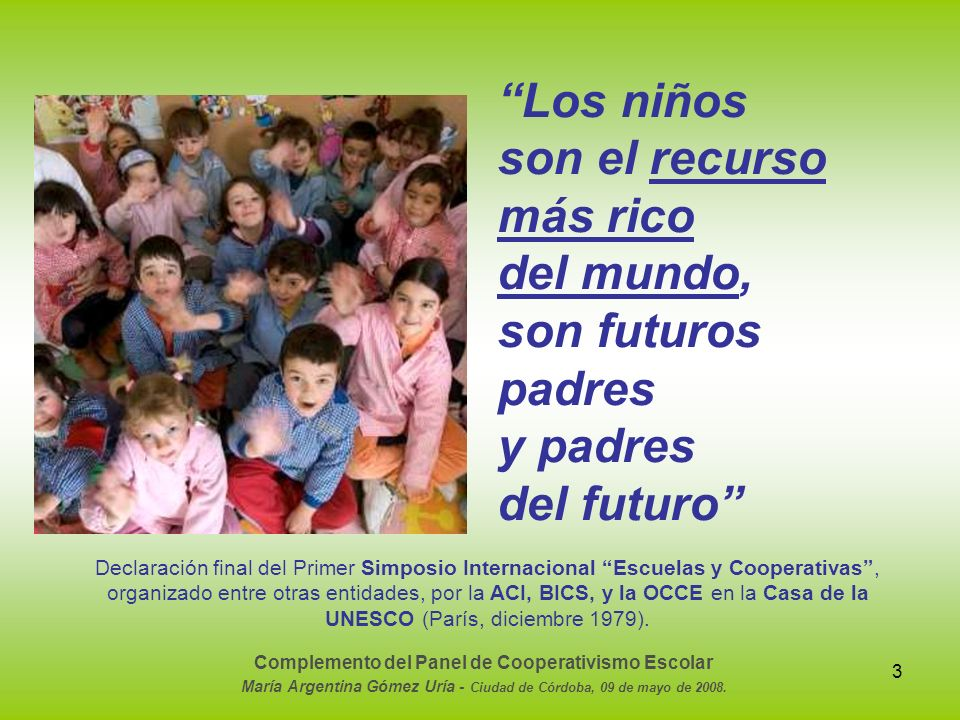 Los niños son el recurso más rico del mundo, son futuros padres