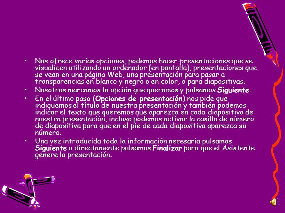 Nos ofrece varias opciones, podemos hacer presentaciones que se visualicen utilizando un ordenador (en pantalla), presentaciones que se vean en una página Web, una presentación para pasar a transparencias en blanco y negro o en color, o para diapositivas.