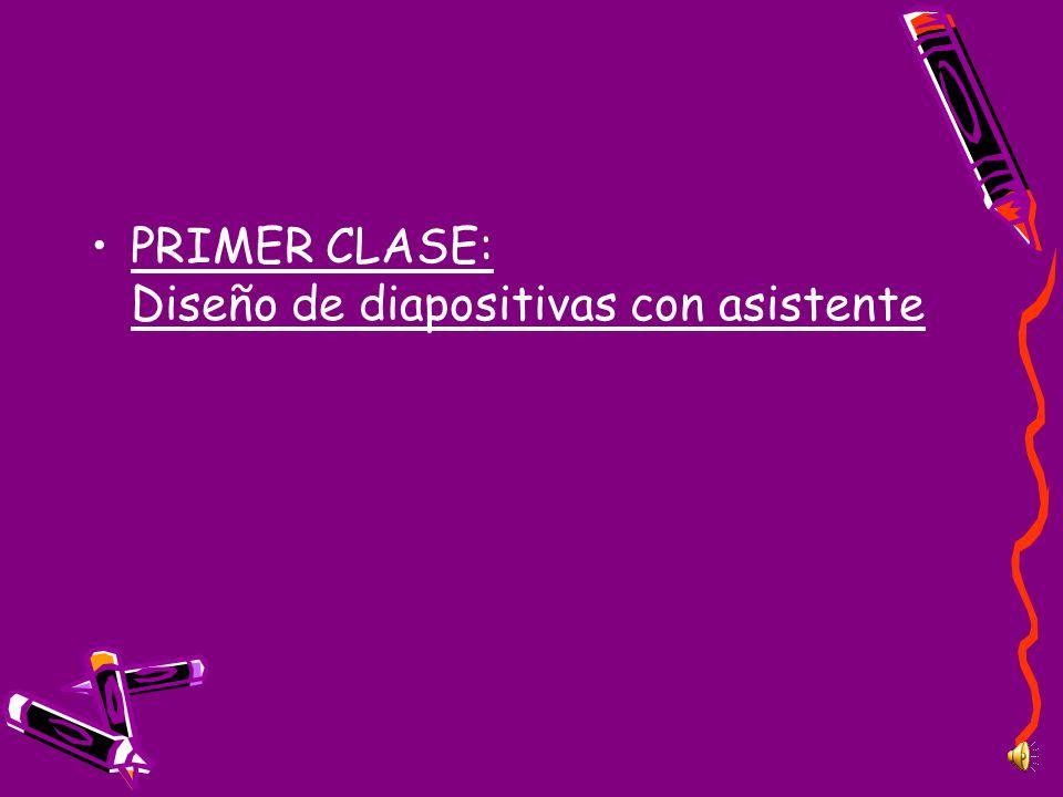 PRIMER CLASE: Diseño de diapositivas con asistente