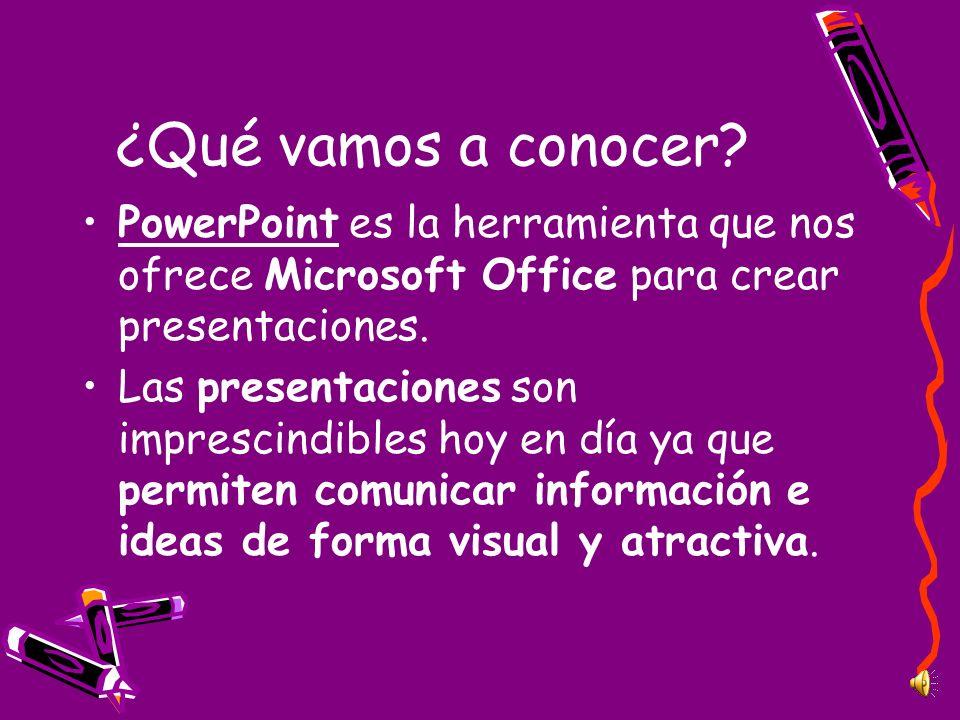 ¿Qué vamos a conocer PowerPoint es la herramienta que nos ofrece Microsoft Office para crear presentaciones.