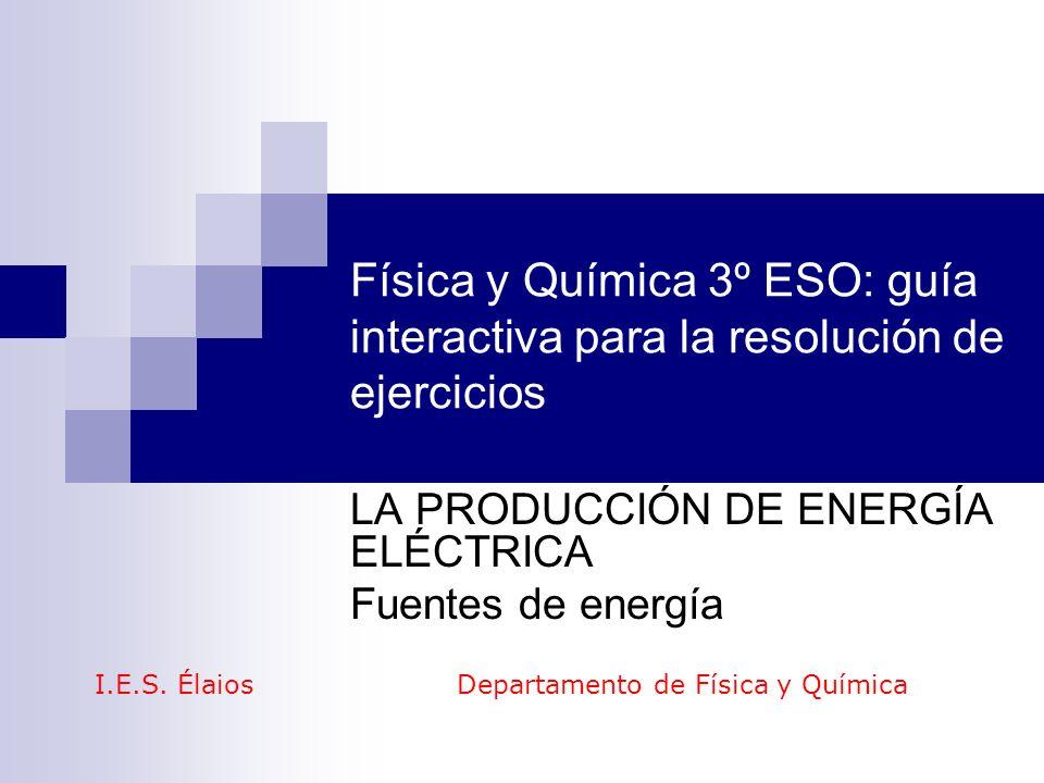 LA PRODUCCIÓN DE ENERGÍA ELÉCTRICA Fuentes de energía