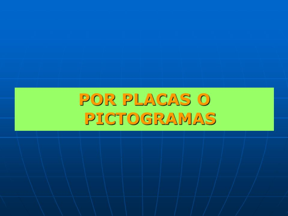POR PLACAS O PICTOGRAMAS