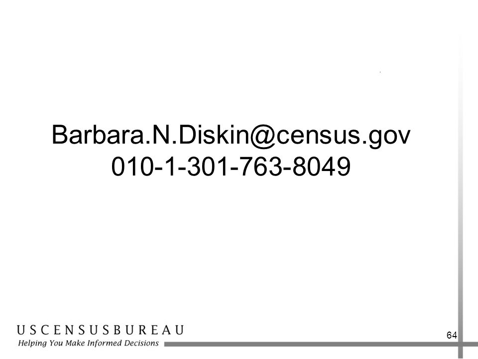 Barbara.N.Diskin@census.gov 010-1-301-763-8049