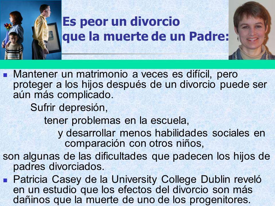 Es peor un divorcio que la muerte de un Padre: