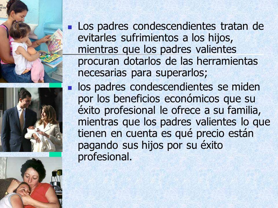 Los padres condescendientes tratan de evitarles sufrimientos a los hijos, mientras que los padres valientes procuran dotarlos de las herramientas necesarias para superarlos;