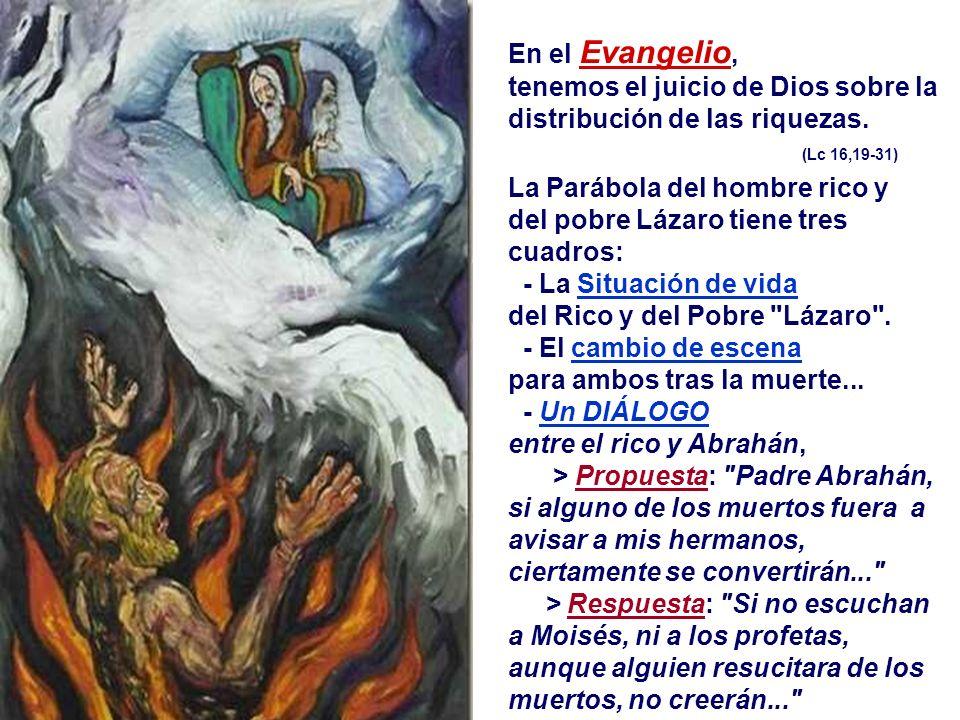 En el Evangelio, tenemos el juicio de Dios sobre la distribución de las riquezas. (Lc 16,19-31)