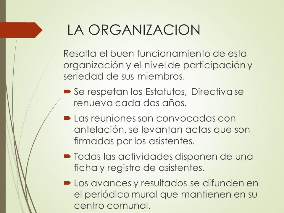 LA ORGANIZACION Resalta el buen funcionamiento de esta organización y el nivel de participación y seriedad de sus miembros.
