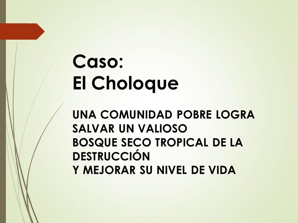 Caso: El Choloque UNA COMUNIDAD POBRE LOGRA SALVAR UN VALIOSO