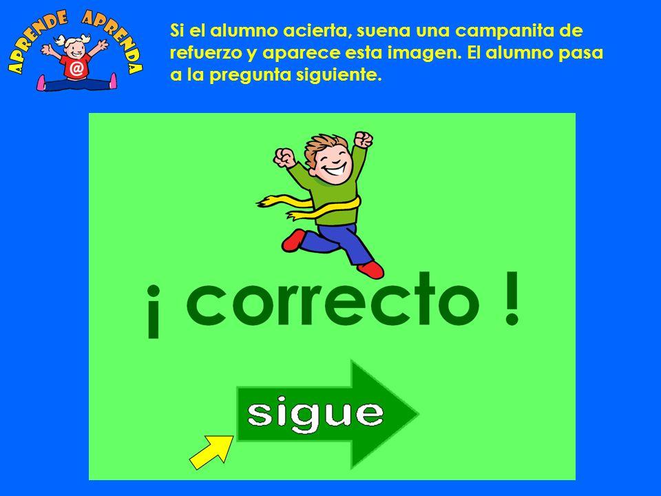 aprende aprenda Si el alumno acierta, suena una campanita de refuerzo y aparece esta imagen.