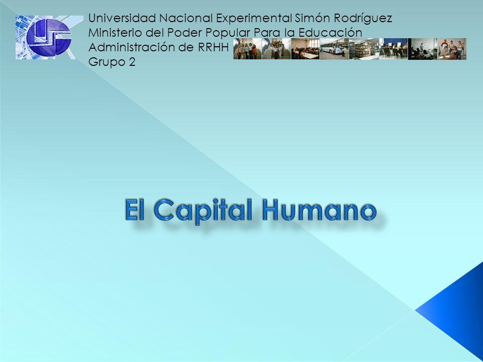 El Capital Humano Universidad Nacional Experimental Simón Rodríguez