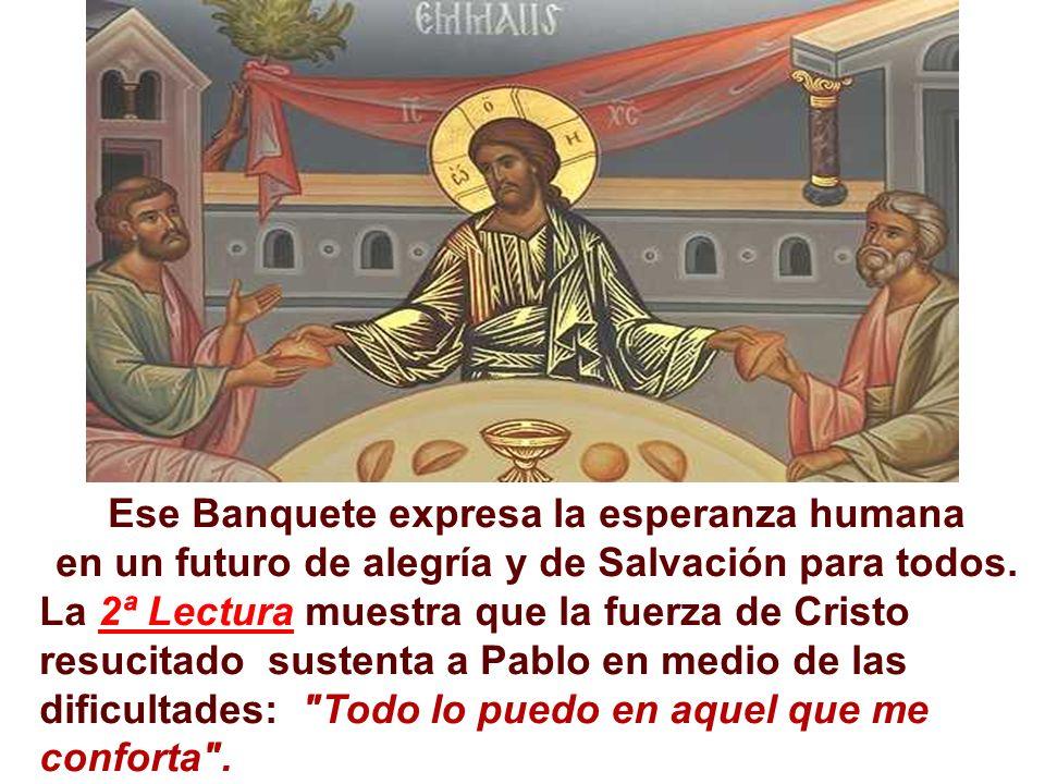 Ese Banquete expresa la esperanza humana en un futuro de alegría y de Salvación para todos.