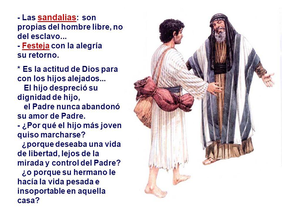 - Las sandalias: son propias del hombre libre, no del esclavo...