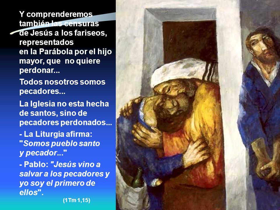 Y comprenderemos también las censuras de Jesús a los fariseos,