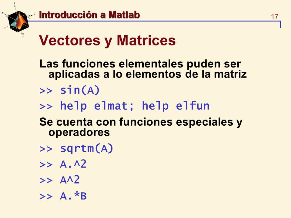 Vectores y Matrices Las funciones elementales puden ser aplicadas a lo elementos de la matriz. >> sin(A)