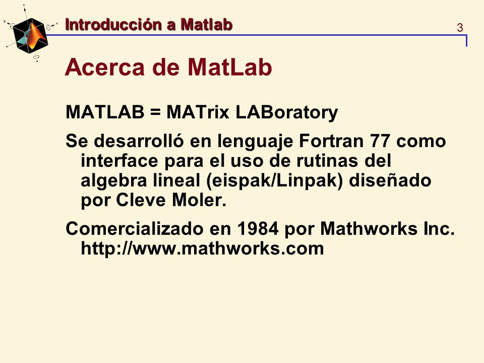Acerca de MatLab MATLAB = MATrix LABoratory