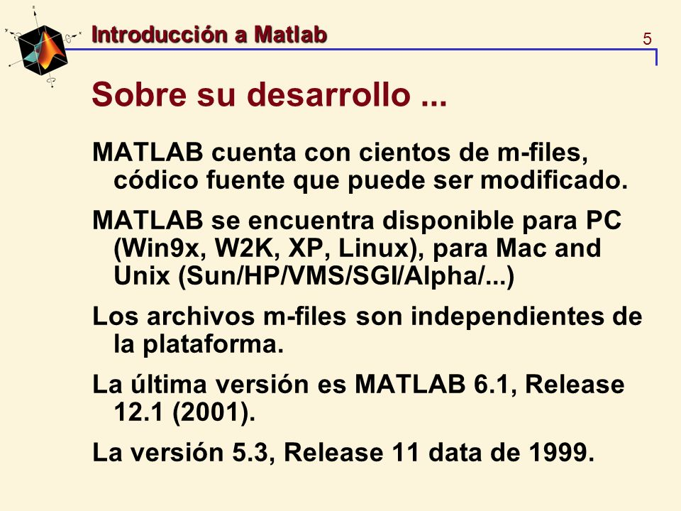 Sobre su desarrollo ... MATLAB cuenta con cientos de m-files, códico fuente que puede ser modificado.