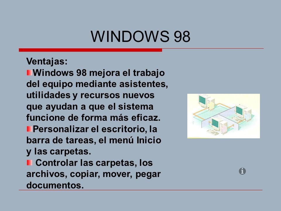 WINDOWS 98 Ventajas: