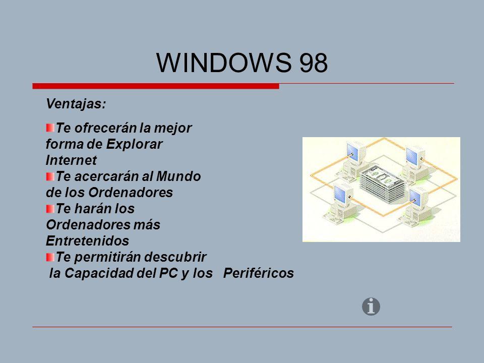 WINDOWS 98 Ventajas: Te ofrecerán la mejor forma de Explorar Internet