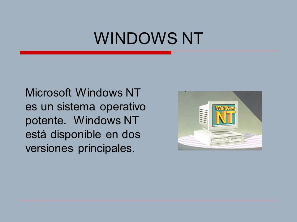 WINDOWS NT Microsoft Windows NT es un sistema operativo potente.
