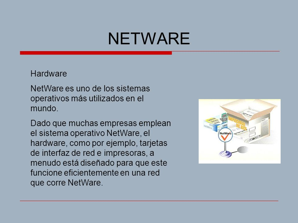 NETWARE Hardware. NetWare es uno de los sistemas operativos más utilizados en el mundo.
