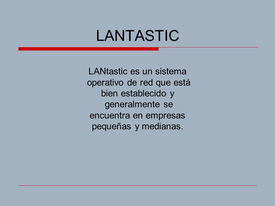 LANTASTIC LANtastic es un sistema operativo de red que está