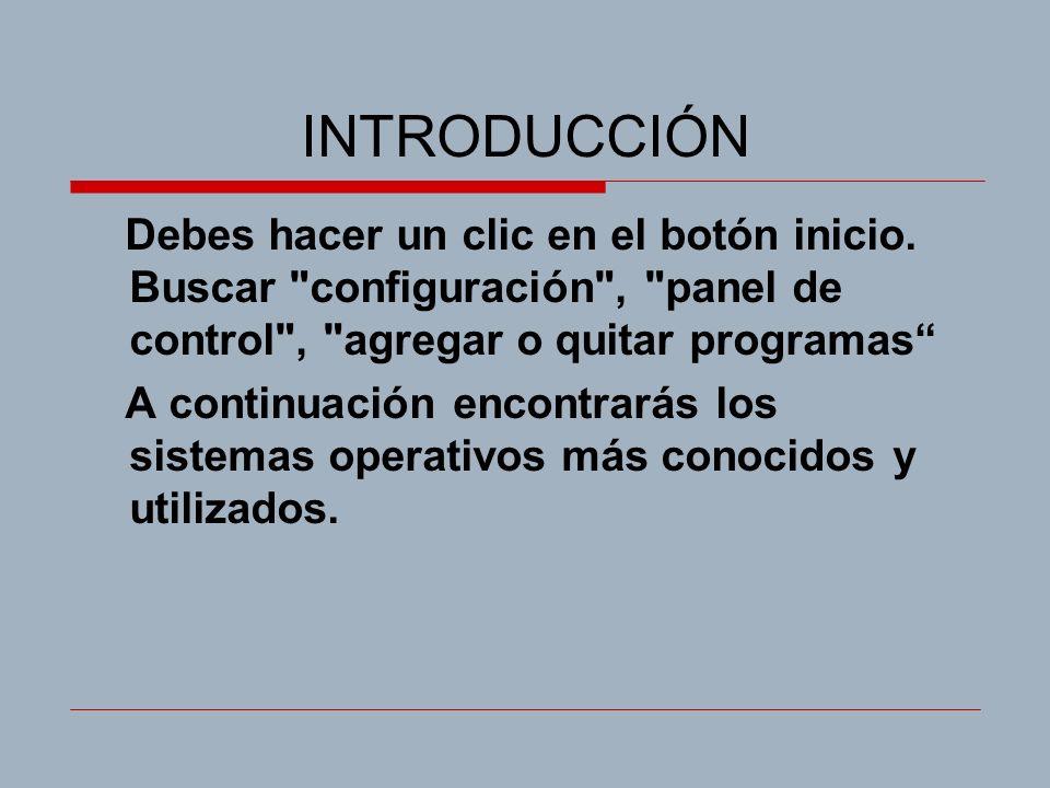 INTRODUCCIÓN Debes hacer un clic en el botón inicio. Buscar configuración , panel de control , agregar o quitar programas
