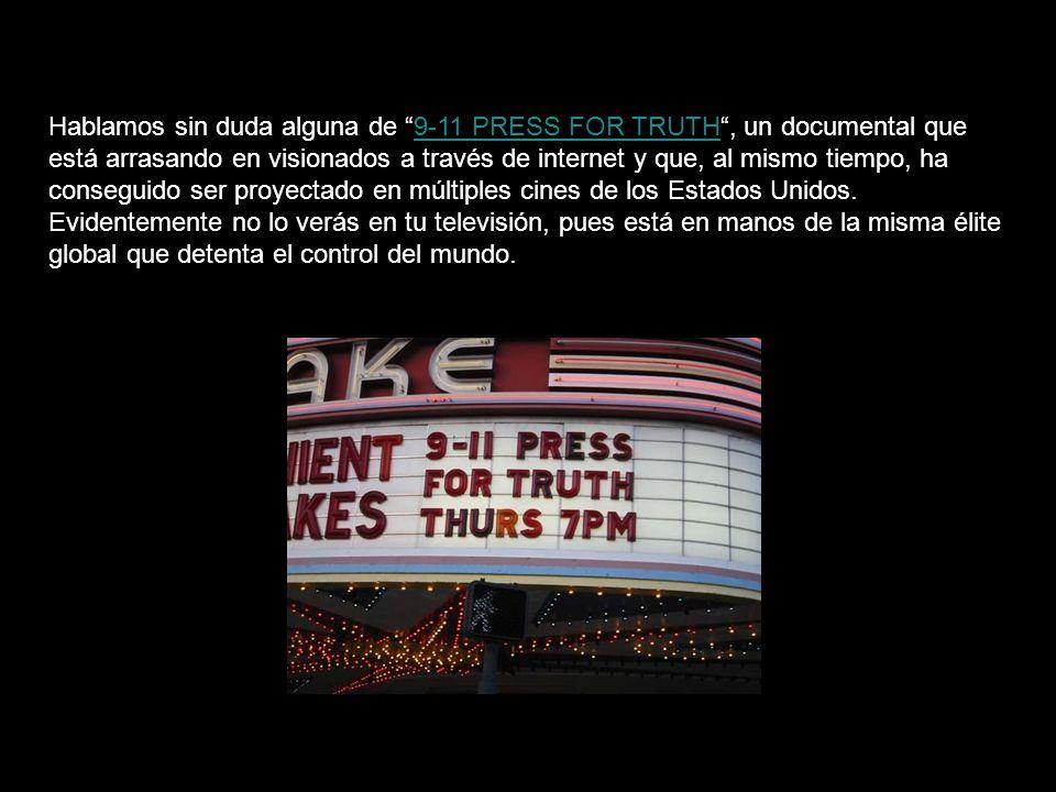 Hablamos sin duda alguna de 9-11 PRESS FOR TRUTH , un documental que está arrasando en visionados a través de internet y que, al mismo tiempo, ha conseguido ser proyectado en múltiples cines de los Estados Unidos.
