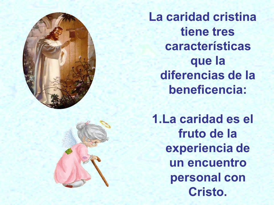 La caridad cristina tiene tres características que la diferencias de la beneficencia: