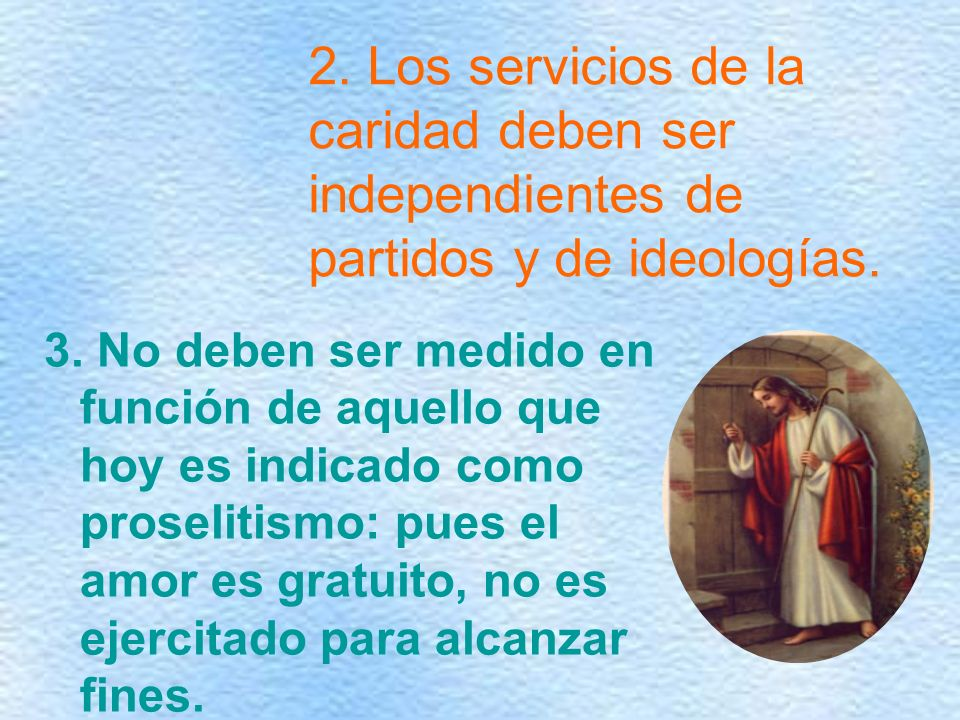 2. Los servicios de la caridad deben ser independientes de partidos y de ideologías.