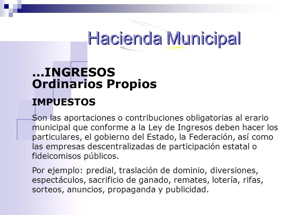 Hacienda Municipal ...INGRESOS Ordinarios Propios IMPUESTOS
