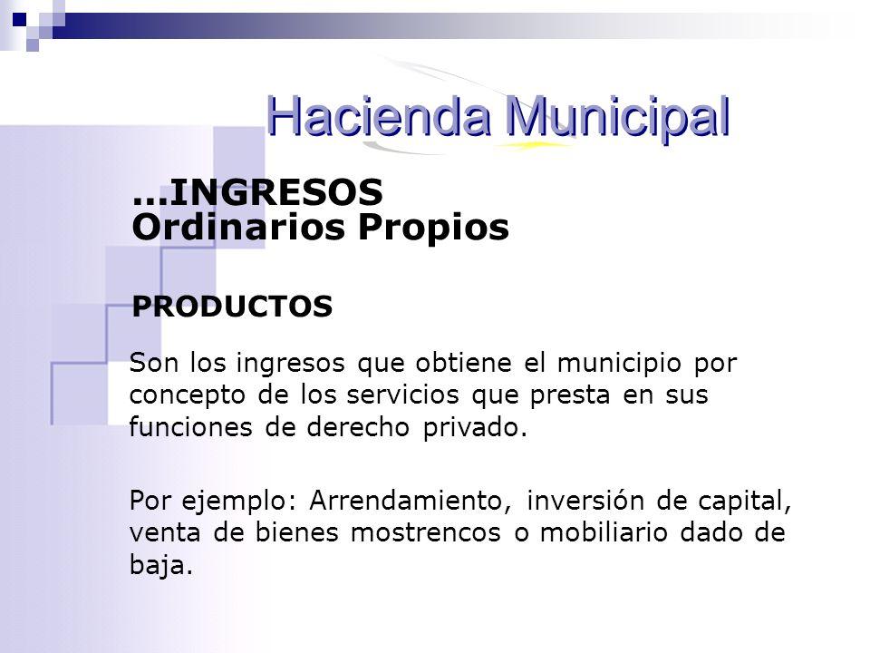 Hacienda Municipal ...INGRESOS Ordinarios Propios PRODUCTOS
