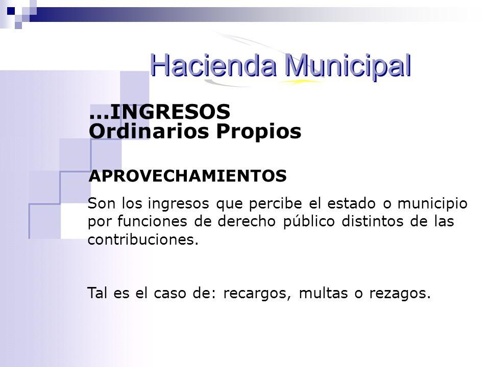 Hacienda Municipal ...INGRESOS Ordinarios Propios APROVECHAMIENTOS