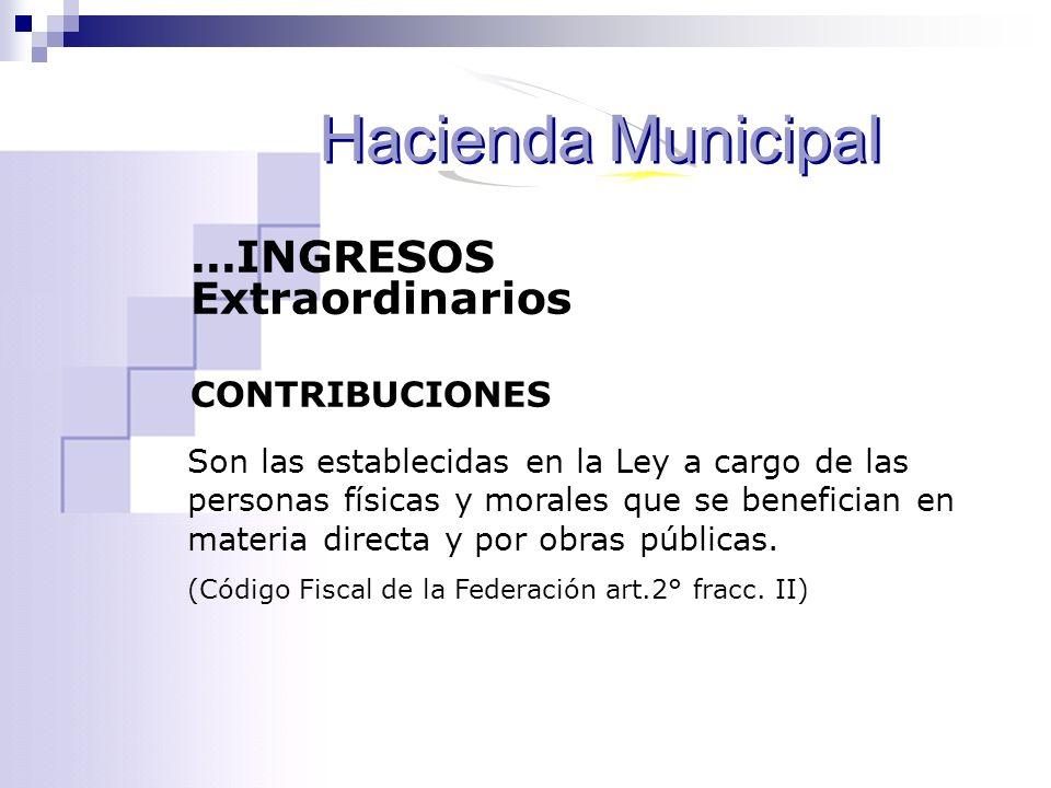 Hacienda Municipal ...INGRESOS Extraordinarios CONTRIBUCIONES