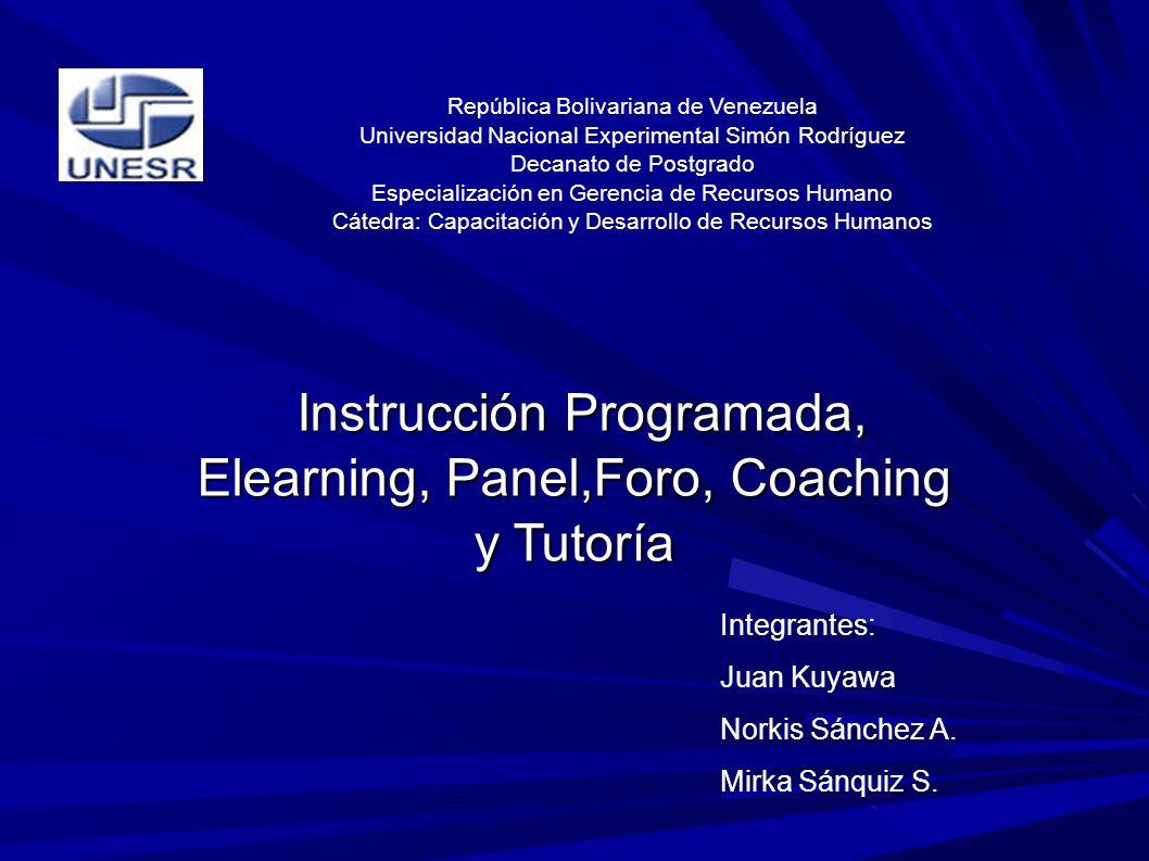 Instrucción Programada, Elearning, Panel,Foro, Coaching y Tutoría