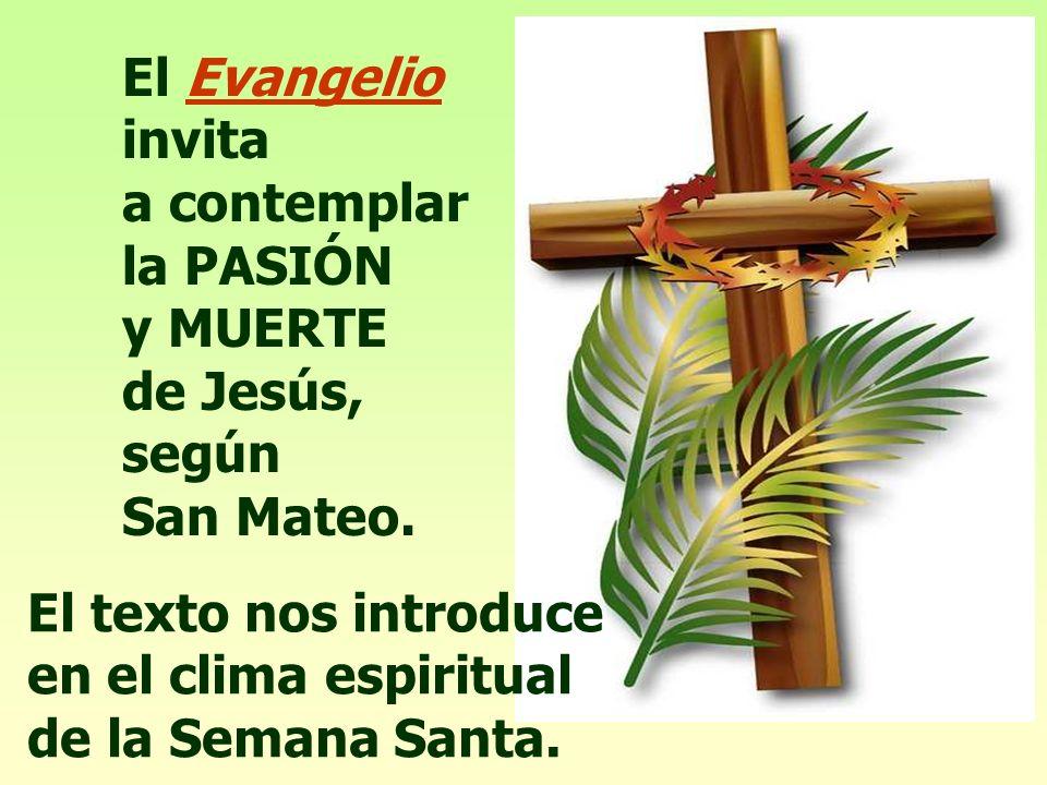 El Evangelio invita a contemplar la PASIÓN y MUERTE de Jesús,