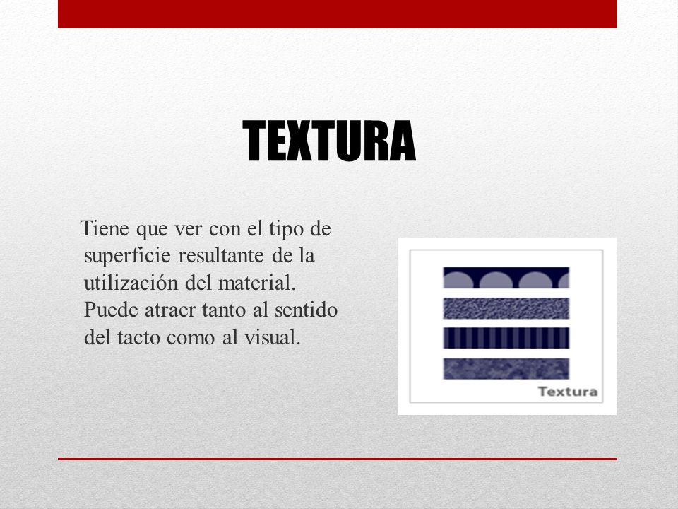 TEXTURA Tiene que ver con el tipo de superficie resultante de la utilización del material.