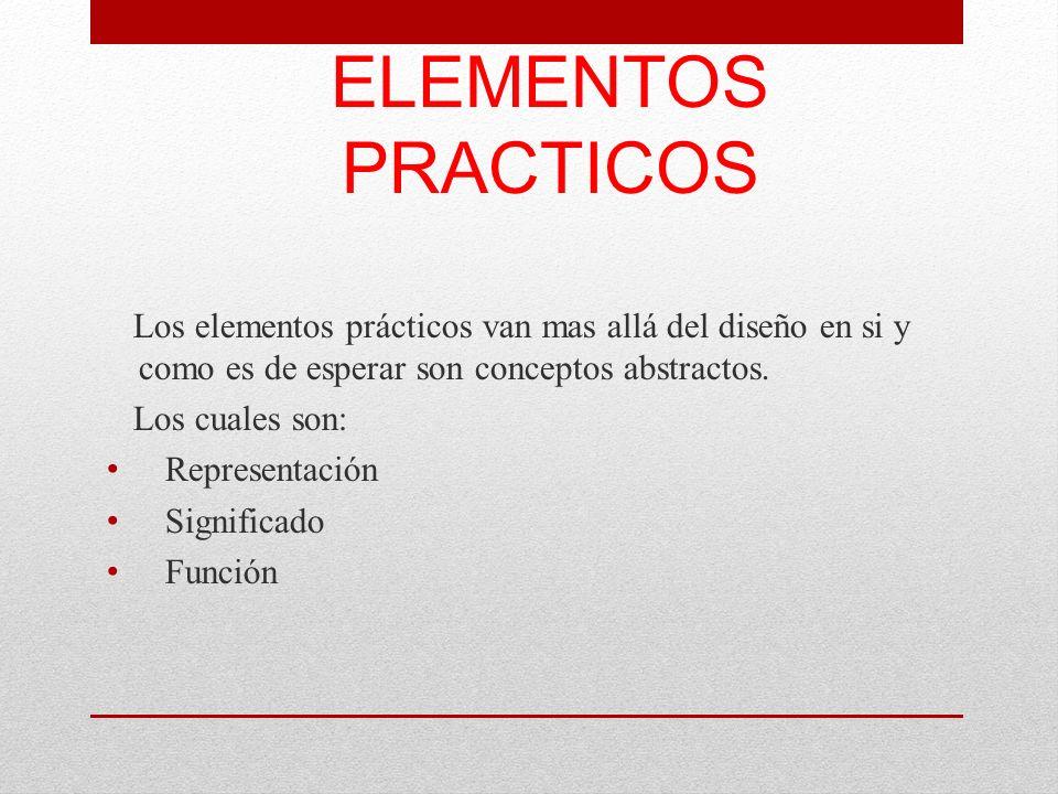 ELEMENTOS PRACTICOS Los elementos prácticos van mas allá del diseño en si y como es de esperar son conceptos abstractos.