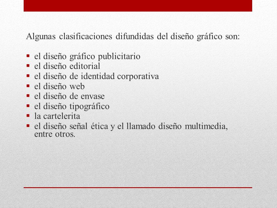 Algunas clasificaciones difundidas del diseño gráfico son: