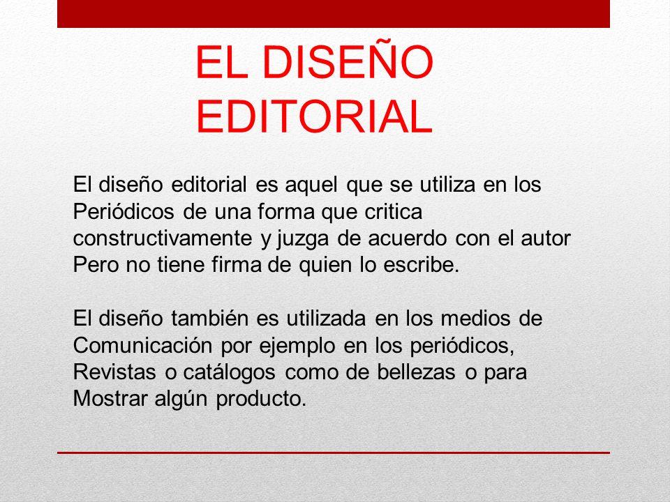EL DISEÑO EDITORIAL El diseño editorial es aquel que se utiliza en los